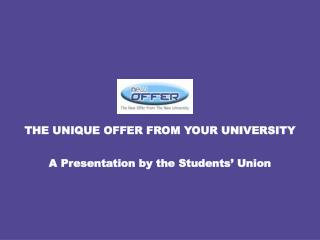 THE UNIQUE OFFER FROM YOUR UNIVERSITY