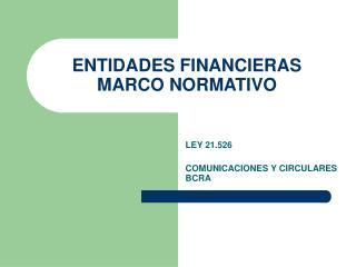 ENTIDADES FINANCIERAS MARCO NORMATIVO