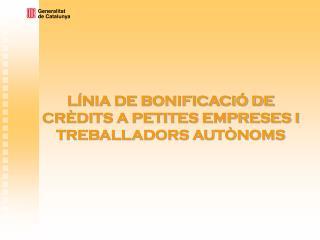 LÍNIA DE BONIFICACIÓ DE CRÈDITS A PETITES EMPRESES I TREBALLADORS AUTÒNOMS