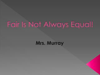 Fair Is Not Always Equal!