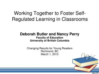 Working Together to Foster  S elf-Regulated  L earning in Classrooms