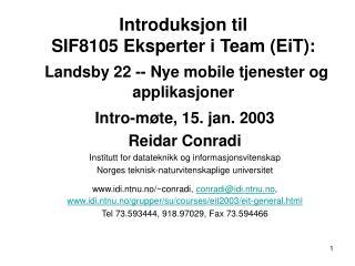 Intro-møte, 1 5 . jan. 200 3 Reidar Conradi Institutt for datateknikk og informasjonsvitenskap