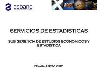 SERVICIOS DE ESTADISTICAS SUB GERENCIA DE ESTUDIOS ECONOMICOS Y ESTADISTICA