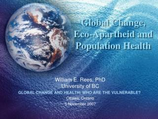 Global Change,  Eco-Apartheid and Population Health