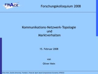 Kommunikations-Netzwerk-Topologie  und  Marktverhalten    15. Februar 2008