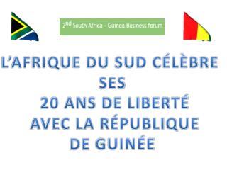 L'AFRIQUE DU SUD CÉLÈBRE  SES 20 ANS DE LIBERTÉ    AVEC LA RÉPUBLIQUE  DE  GUINÉE