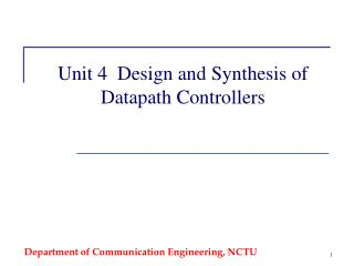 Unit 4  Design and Synthesis of Datapath Controllers