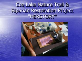 "Coe Lake Nature Trail & Riparian Restoration Project "" HERSTORY """