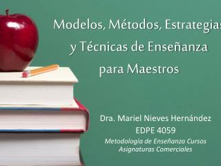 Modelos , M étodos , Estrategias  y  Técnicas  de  Enseñanza  para  Maestros