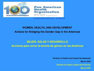 WOMEN, HEALTH, AND DEVELOPMENT Actions for Bridging the Gender Gap in the Americas  MUJER, SALUD Y DESARROLLO Acciones p