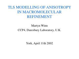 TLS MODELLING OF ANISOTROPY IN MACROMOLECULAR REFINEMENT