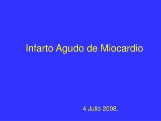 Infarto Agudo de Miocardio 4 Julio 2008.