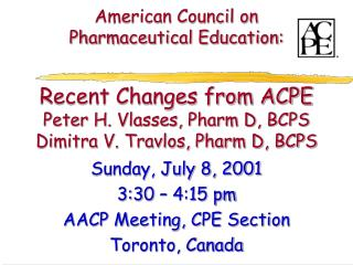 Sunday, July 8, 2001 3:30 – 4:15 pm AACP Meeting, CPE Section Toronto, Canada