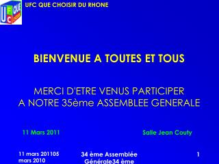 BIENVENUE A TOUTES ET TOUS MERCI D'ETRE VENUS PARTICIPER A NOTRE 35ème ASSEMBLEE GENERALE