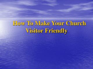 How To Make Your Church  Visitor Friendly