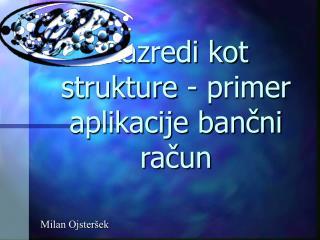 Razredi kot strukture - primer aplikacije bančni račun