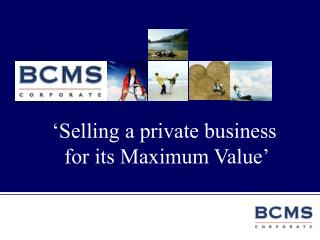 'Selling a private business  for its Maximum Value'