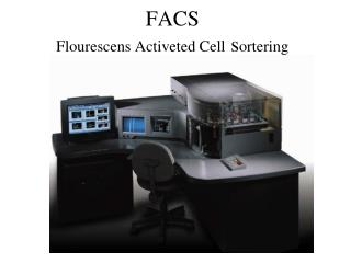 FACS  Flourescens Activeted Cell  s ortering