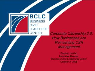 Corporate Citizenship 2.0:   How Businesses Are  Reinventing CSR Management Stephen Jordan