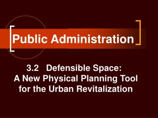 Public Administration 3.2 Defensible Space: