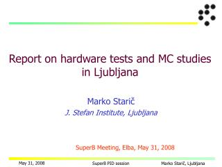 Report on hardware tests  and  MC studies  in Ljubljana