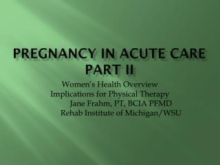 Pregnancy in Acute Care Part II