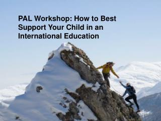 PAL Workshop: How to Best Support Your Child in an International Education