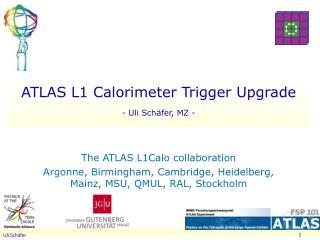 ATLAS L1  Calorimeter  Trigger  Upgrade - Uli Sch�fer, MZ -
