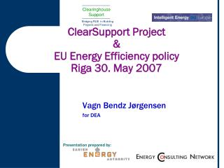 ClearSupport Project & EU Energy Efficiency policy Riga 30. May 2007