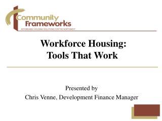 Workforce Housing: Tools That Work
