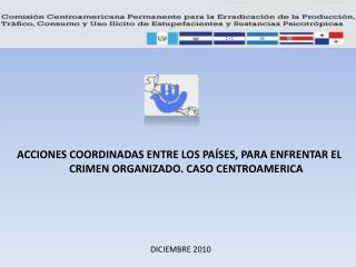 ACCIONES COORDINADAS ENTRE LOS PAÍSES, PARA ENFRENTAR EL CRIMEN ORGANIZADO. CASO CENTROAMERICA