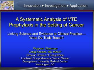 A Systematic Analysis of VTE Prophylaxis in the Setting of Cancer   Linking Science and Evidence to Clinical Practice  W