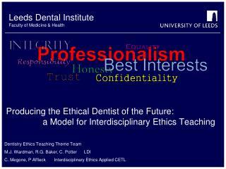 Dentistry Ethics Teaching Theme Team M.J. Wardman, R.G. Baker, C. Potter      LDI