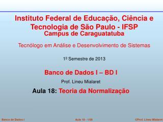 Banco de Dados I � BD I  Prof. Lineu Mialaret  Aula 18:  Teoria da Normaliza��o