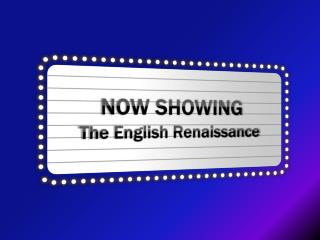 NOW SHOWING The English Renaissance