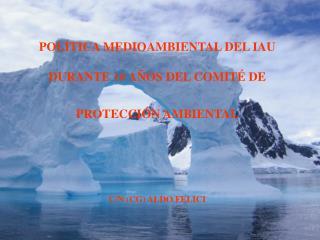 POLÍTICA MEDIOAMBIENTAL DEL IAU DURANTE 10 AÑOS DEL COMITÉ DE  PROTECCIÓN AMBIENTAL