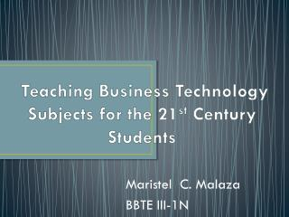 Teaching Business Technology Subjects for the 21 st  Century Students