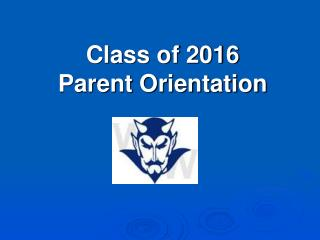 Class of 2016 Parent Orientation