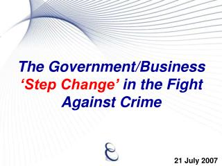 The Government/Business  'Step Change'  in the Fight Against Crime