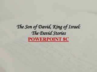 The Son of David, King of Israel:  The David Stories POWERPOINT  8 C
