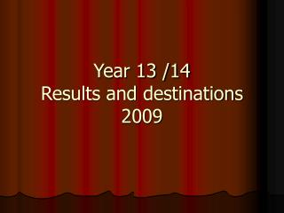 Year 13 /14 Results and destinations 2009