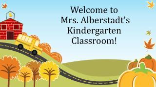 Welcome to Mrs.  Alberstadt's Kindergarten Classroom!