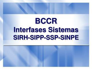 BCCR Interfases Sistemas SIRH-SIPP-SSP-SINPE