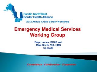 Ralph Jones, BCAS and  Mike  Smith, WA. EMS  Co-leads