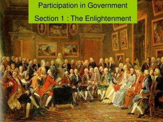 Participation in Government  Section 1 : The Enlightenment