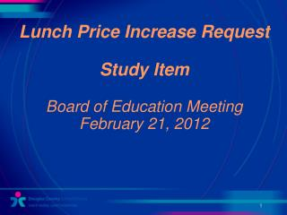 Lunch Price Increase Request Study Item Board of Education Meeting February 21, 2012