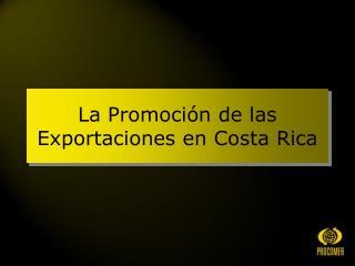 La Promoción de las Exportaciones en Costa Rica