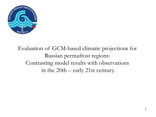 Evaluation of GCM-based climatic projections for Russian permafrost regions:
