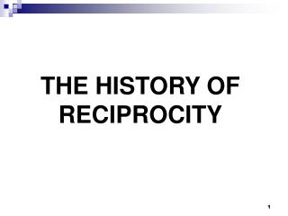 THE HISTORY OF  RECIPROCITY