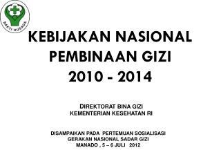 KEBIJAKAN NASIONAL  PEMBINAAN GIZI  201 0 - 2014